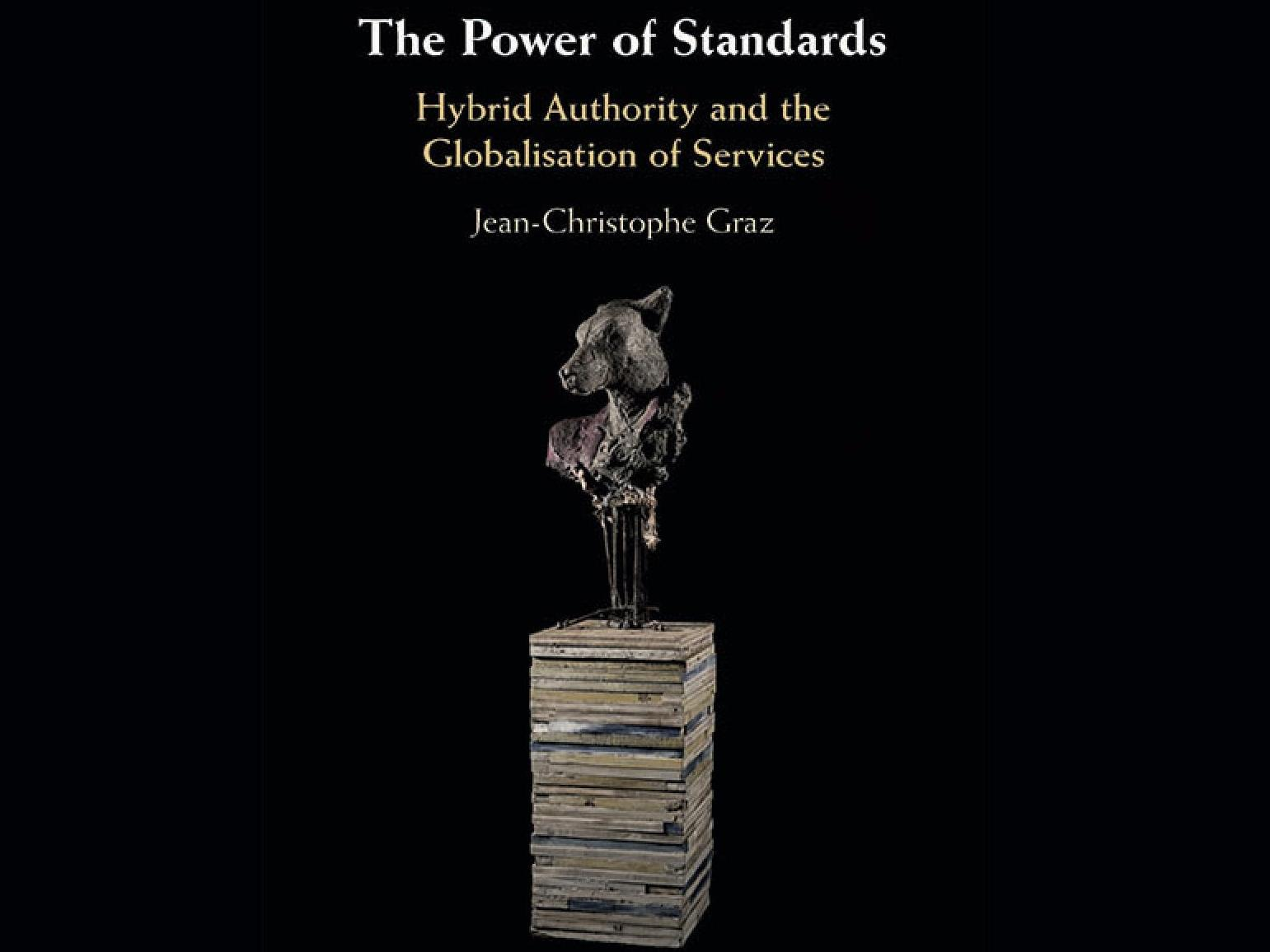 "Parution du livre de Jean-Christophe Graz: ""The Power of Standards. Hybrid Authority and the Globalisation of Services"", Cambridge University Press"