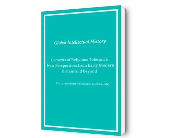 Contexts of Religious Tolerance: New Perspectives from Early Modern Britain and Beyond