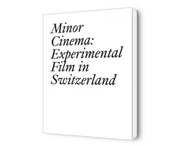 Minor Cinema. Experimental Film in Switzerland