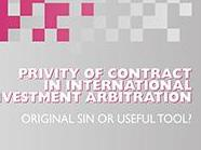 Privity of Contract in International Investment Arbitration: Original Sin or Useful Tool?