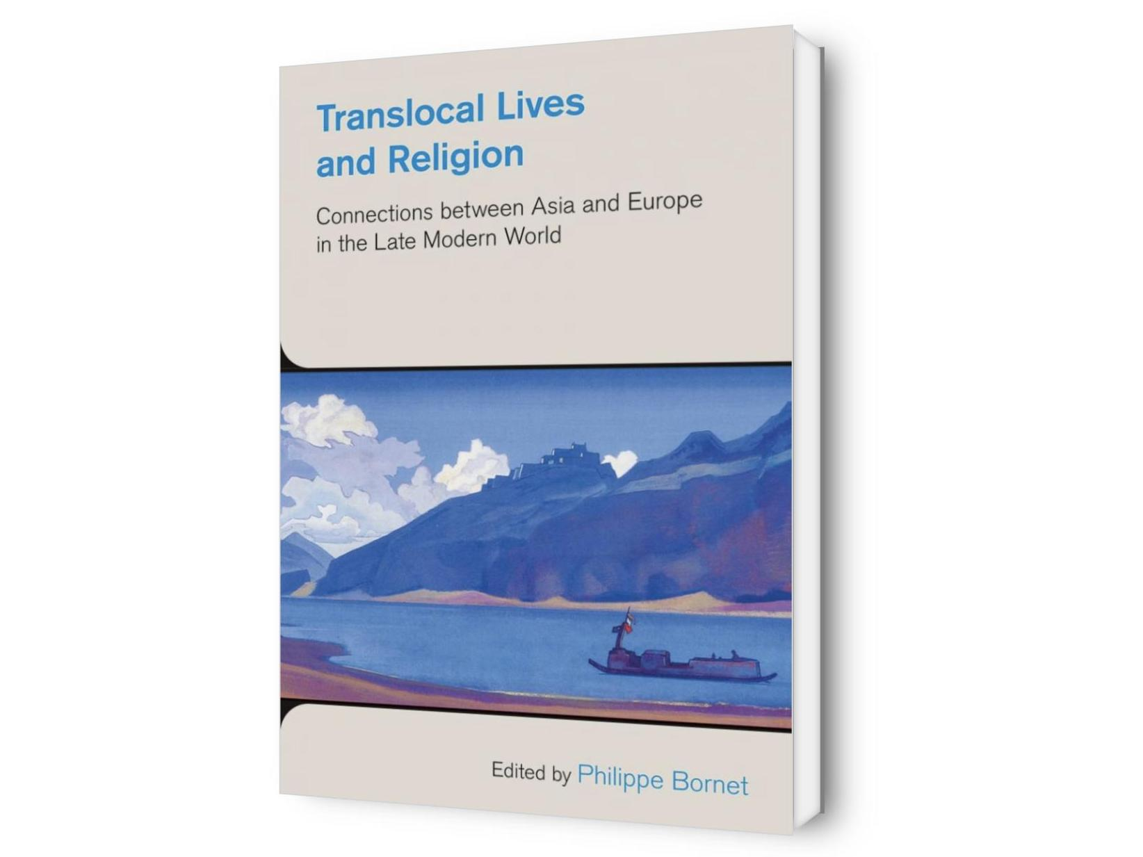Translocal Lives and Religion. Connections between Asia and Europe in the Late Modern World.