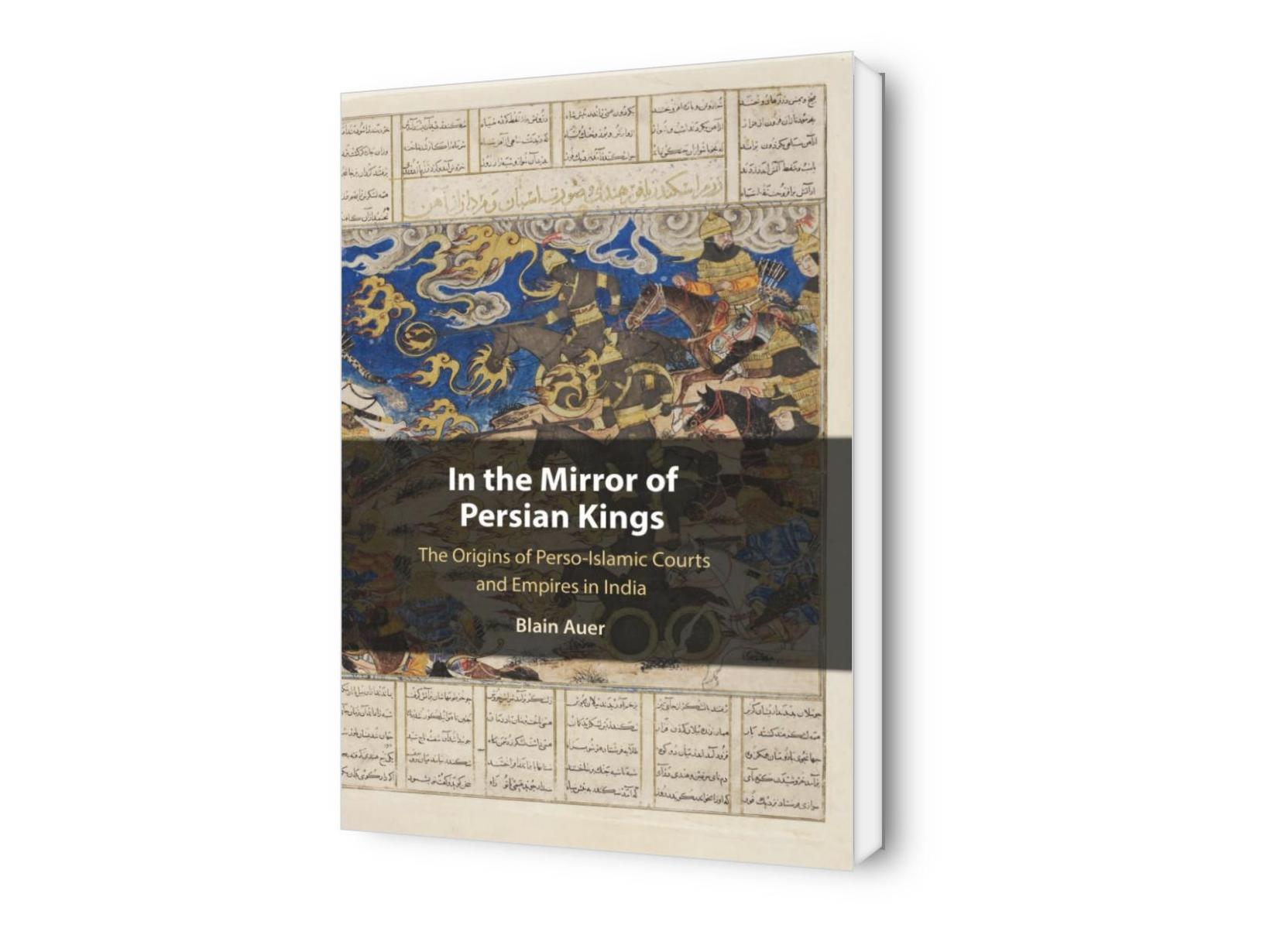 In the Mirror of Persian Kings: The Origins of Perso-Islamic Courts and Empires in India