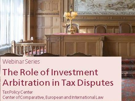 Webinar series : The Role of Investment Arbitration in Tax Disputes.