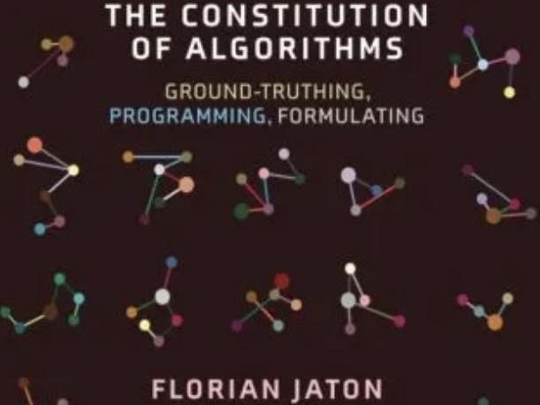 Salience Machines: A Review of Florian Jaton's The Constitution of Algorithms: Ground-Truthing, Programming, Formulating, Emma Stamm